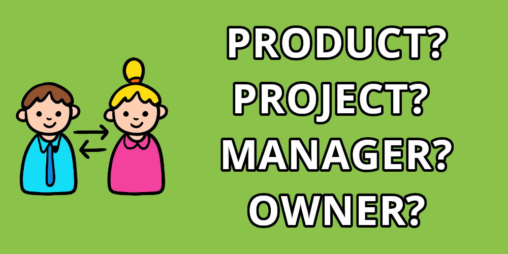 Project Manager Product Manager Product Owner
